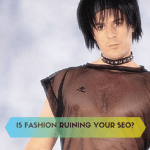 Is Fashion Ruining Your SEO?