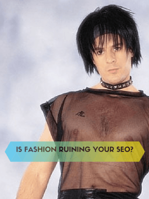 IS BAD FASHION RUINING YOUR SEO